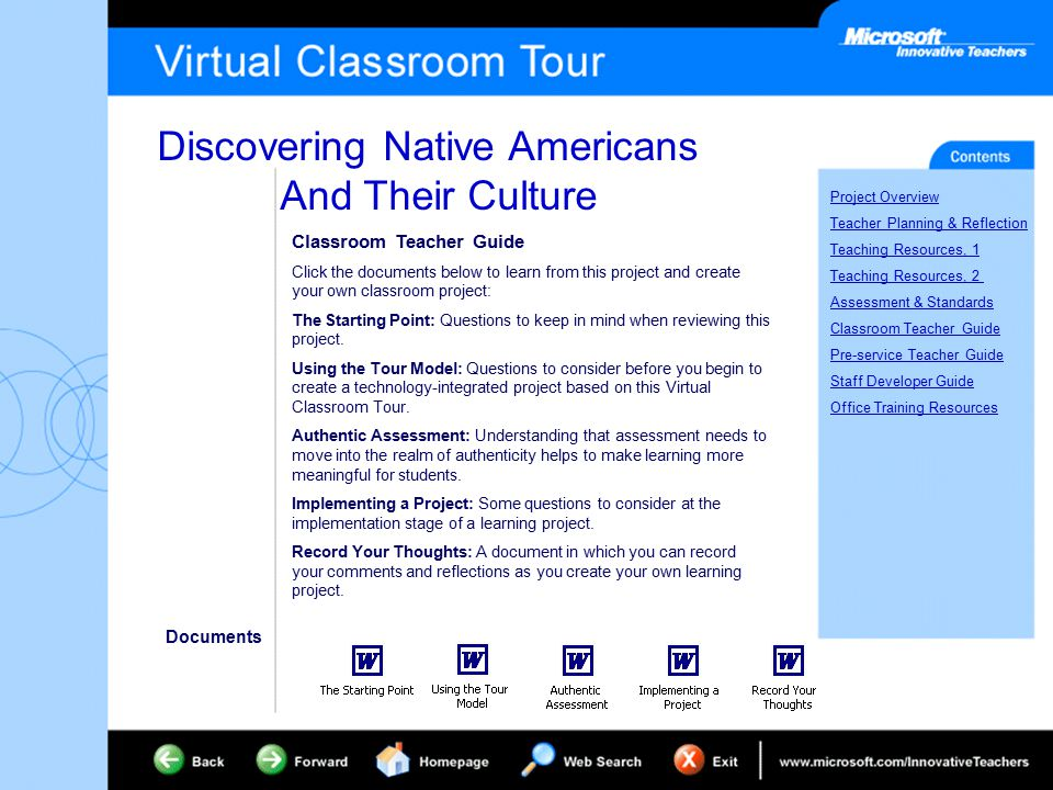 Discovering Native Americans And Their Culture Project Overview Teacher Planning & Reflection Teaching Resources, 1 Teaching Resources, 2 Assessment & Standards Classroom Teacher Guide Pre-service Teacher Guide Staff Developer Guide Office Training Resources Classroom Teacher Guide Click the documents below to learn from this project and create your own classroom project: The Starting Point: Questions to keep in mind when reviewing this project.