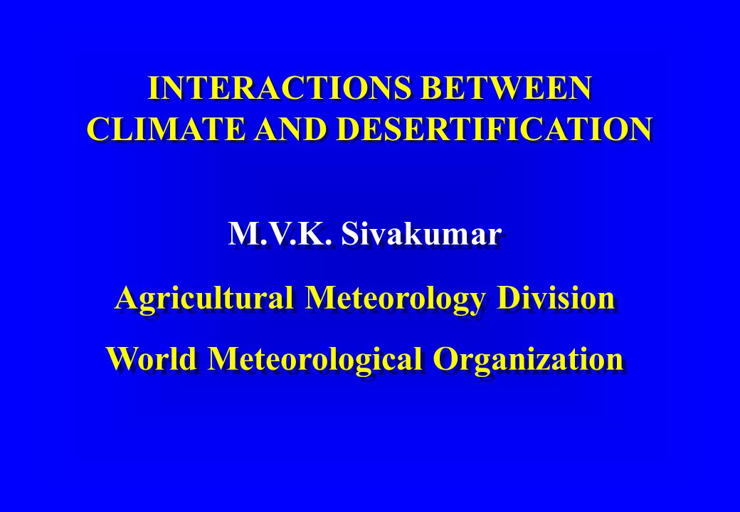 Presentation Use of the term desertification Problem of desertification Human impact on drylands - Overgrazing - Biomass burning - Soil erosion - Irrigation Impact of dryland climates on soils, ecosystems, water balance and land use Climate change and desertification Recommendations