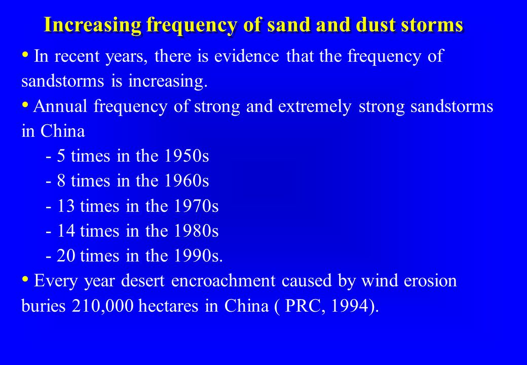 Increasing frequency of sand and dust storms In recent years, there is evidence that the frequency of sandstorms is increasing.