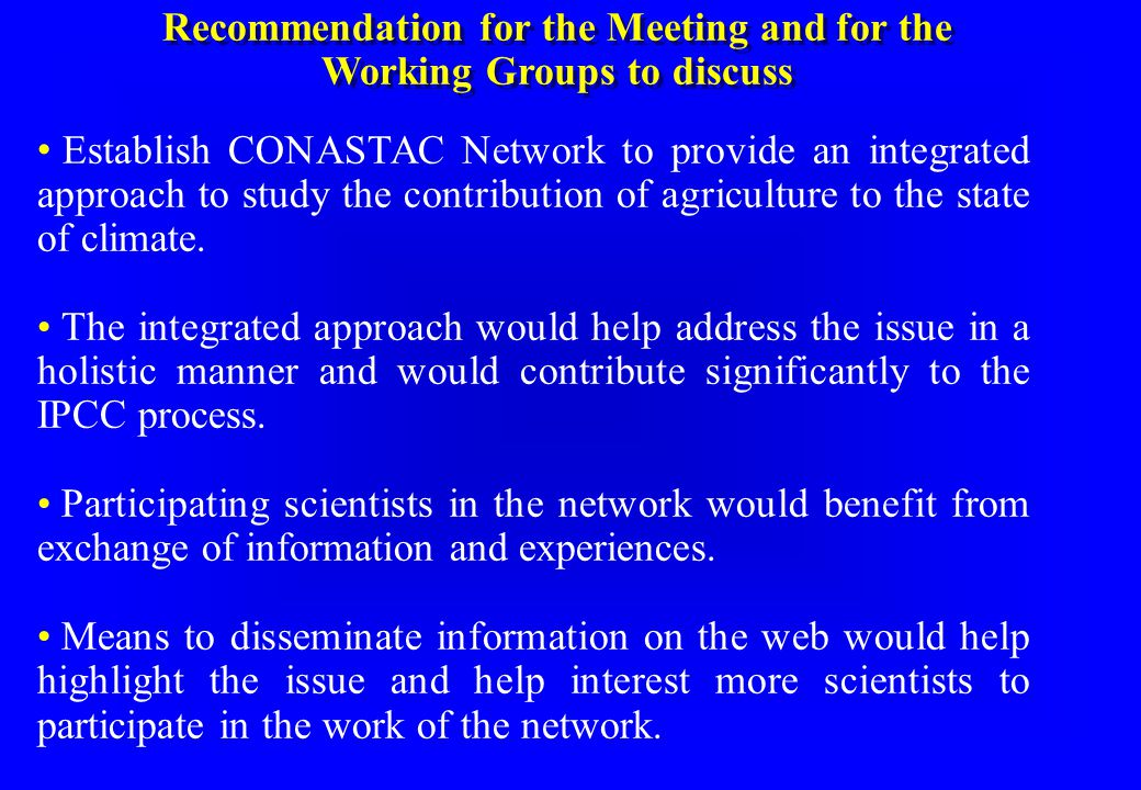 Recommendation for the Meeting and for the Working Groups to discuss Recommendation for the Meeting and for the Working Groups to discuss Establish CONASTAC Network to provide an integrated approach to study the contribution of agriculture to the state of climate.