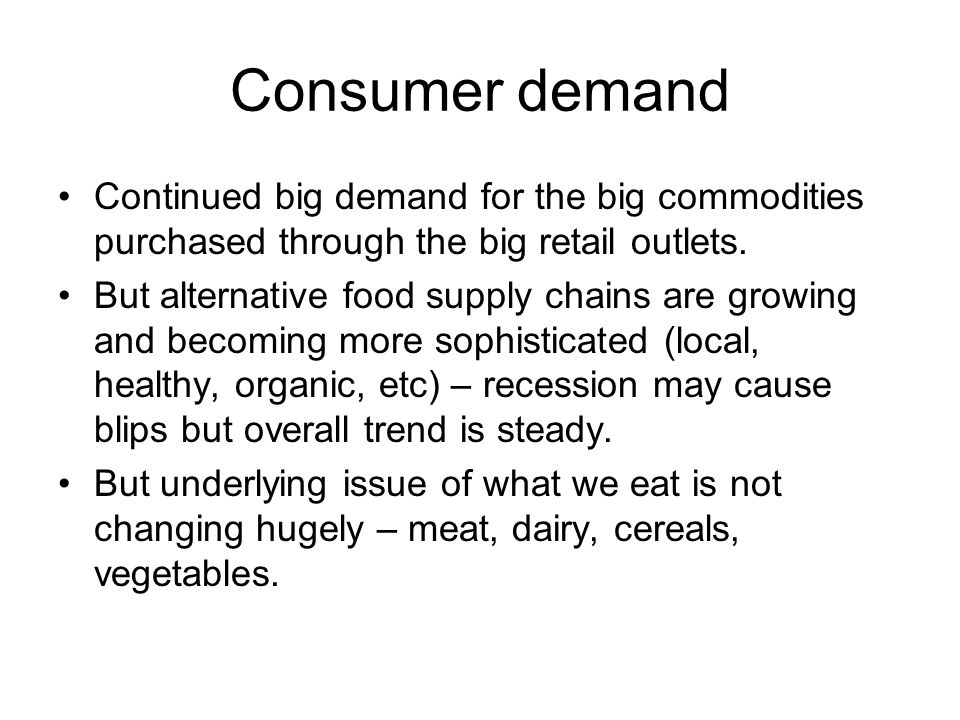 Consumer demand Continued big demand for the big commodities purchased through the big retail outlets.