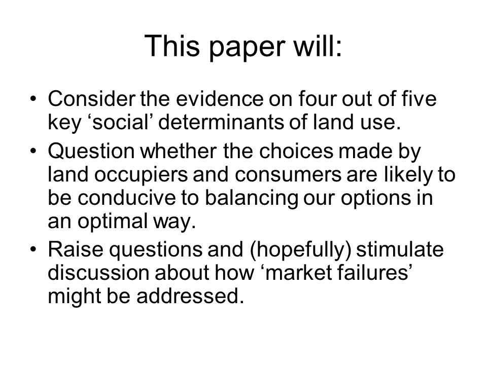 This paper will: Consider the evidence on four out of five key 'social' determinants of land use.