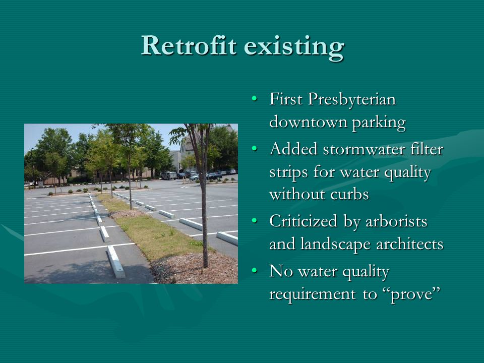 Retrofit existing First Presbyterian downtown parking Added stormwater filter strips for water quality without curbs Criticized by arborists and lands