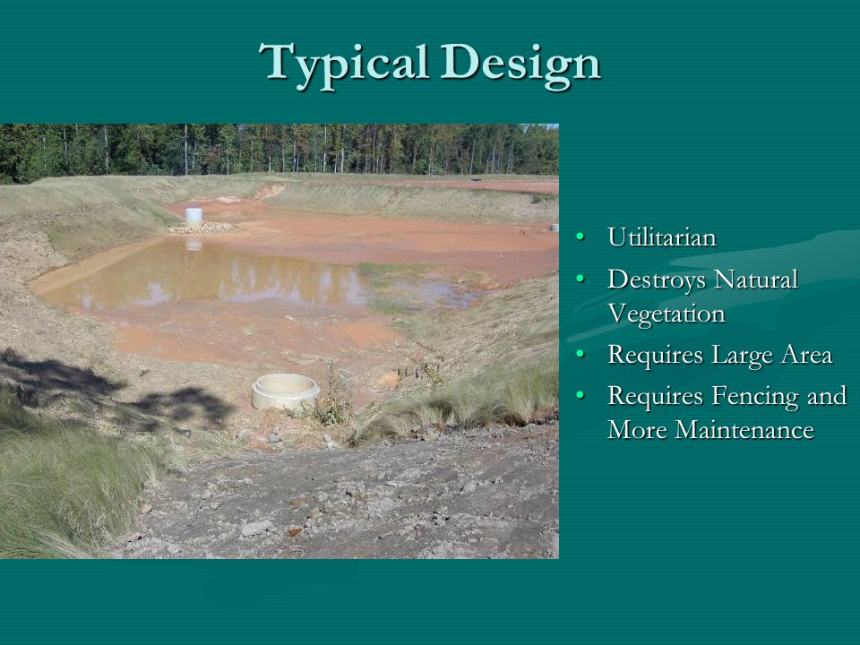 Typical Design Utilitarian Destroys Natural Vegetation Requires Large Area Requires Fencing and More Maintenance