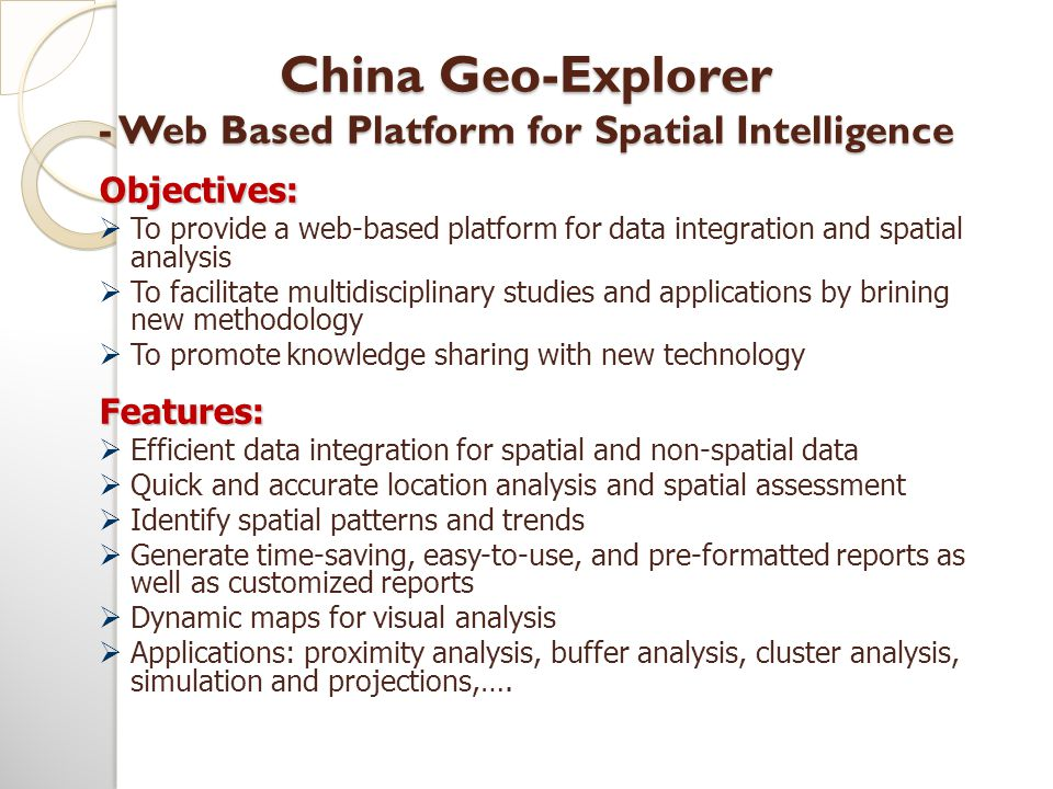 China Geo-Explorer - Web Based Platform for Spatial Intelligence Objectives:  To provide a web-based platform for data integration and spatial analys
