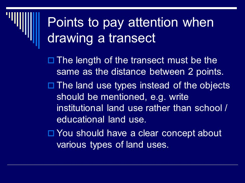 Points to pay attention when drawing a transect  The length of the transect must be the same as the distance between 2 points.