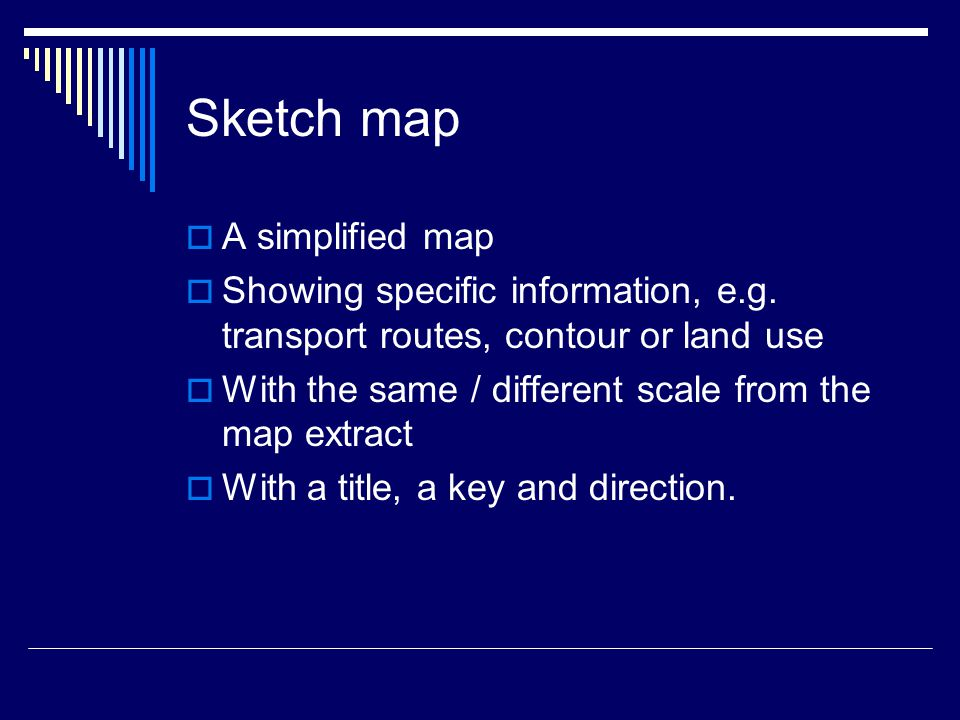 Sketch map  A simplified map  Showing specific information, e.g.