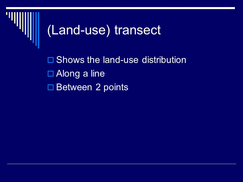 (Land-use) transect  Shows the land-use distribution  Along a line  Between 2 points