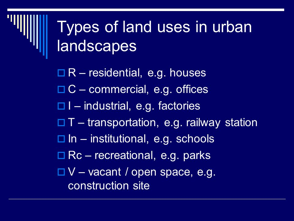 Types of land uses in urban landscapes  R – residential, e.g.
