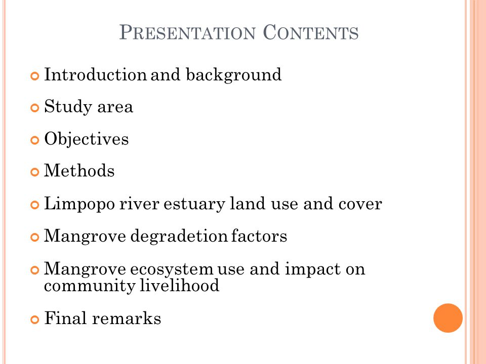 P RESENTATION C ONTENTS Introduction and background Study area Objectives Methods Limpopo river estuary land use and cover Mangrove degradetion factors Mangrove ecosystem use and impact on community livelihood Final remarks