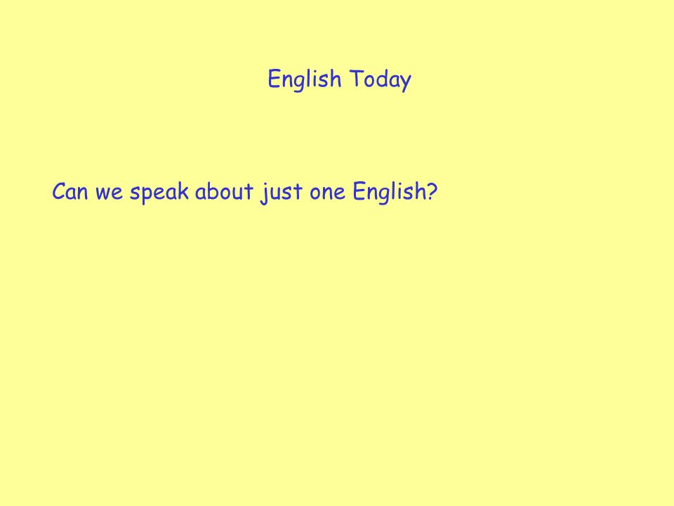 English Today Can we speak about just one English?