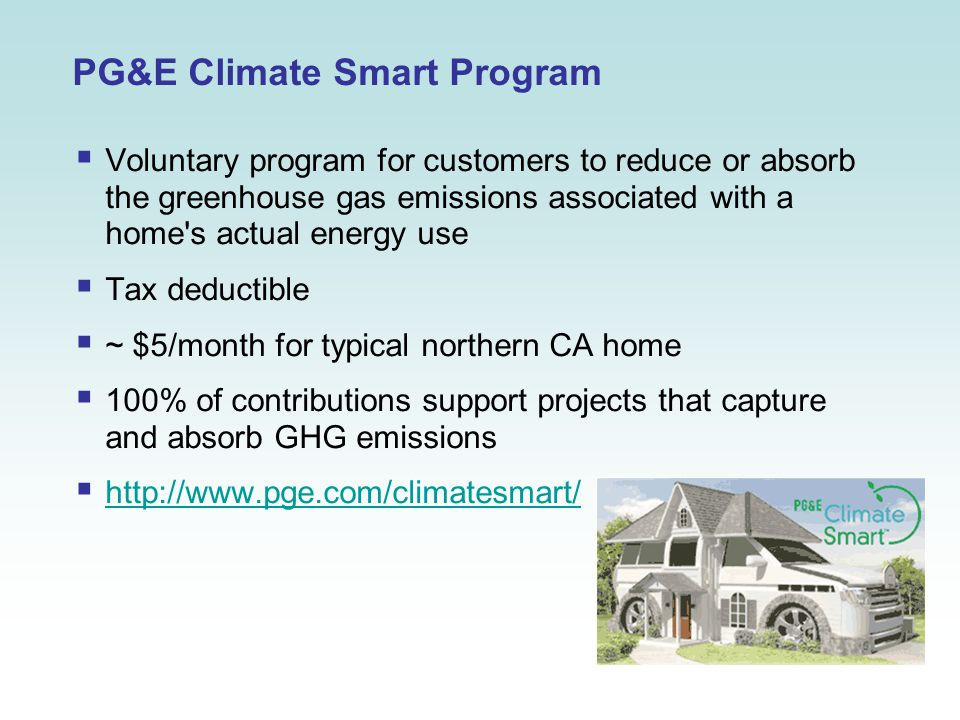 PG&E Climate Smart Program  Voluntary program for customers to reduce or absorb the greenhouse gas emissions associated with a home's actual energy u