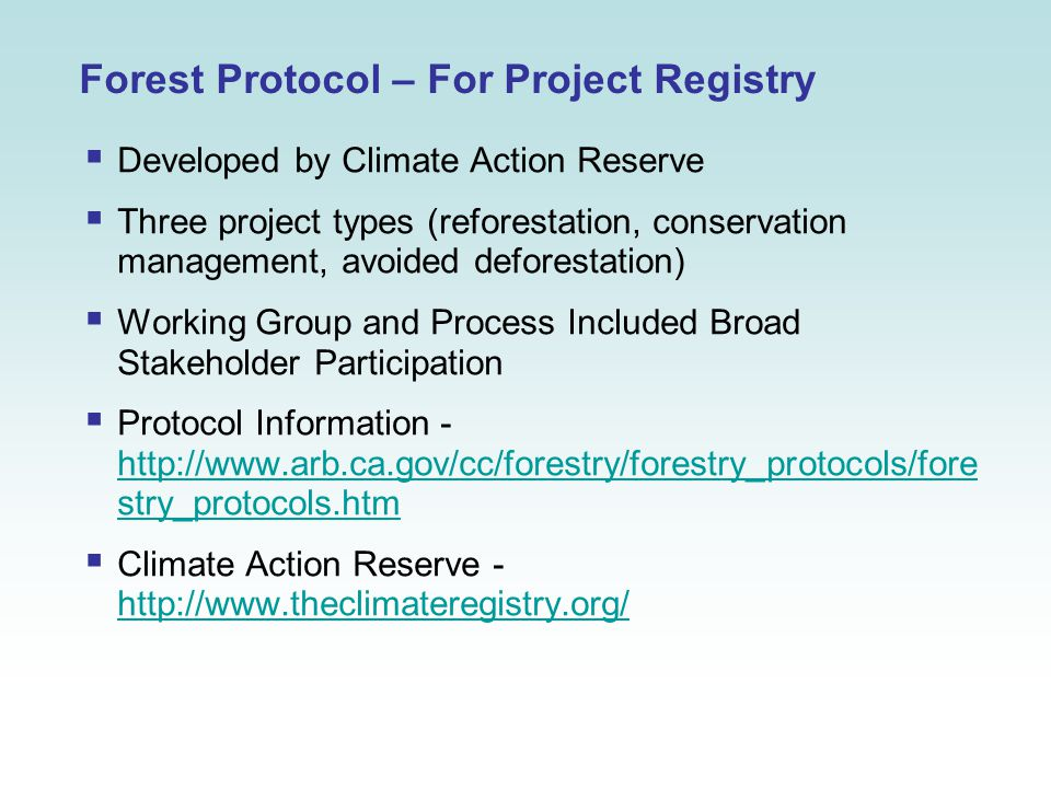 Forest Protocol – For Project Registry  Developed by Climate Action Reserve  Three project types (reforestation, conservation management, avoided de