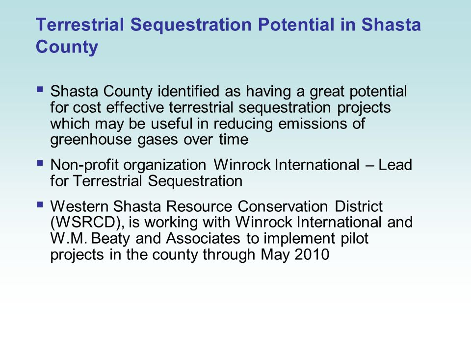 Terrestrial Sequestration Potential in Shasta County  Shasta County identified as having a great potential for cost effective terrestrial sequestrati