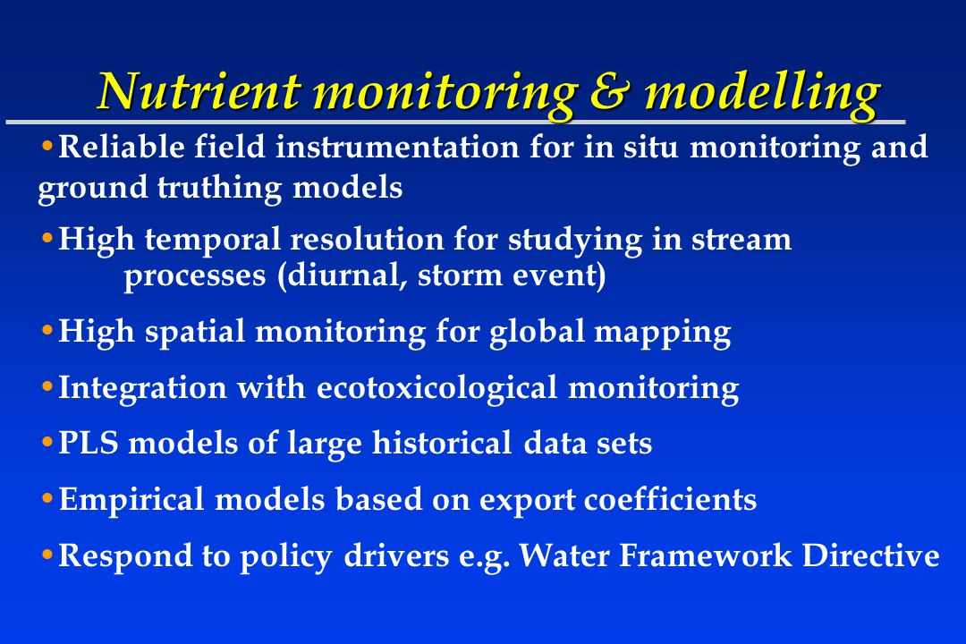 Nutrient monitoring & modelling Reliable field instrumentation for in situ monitoring and ground truthing models High temporal resolution for studying