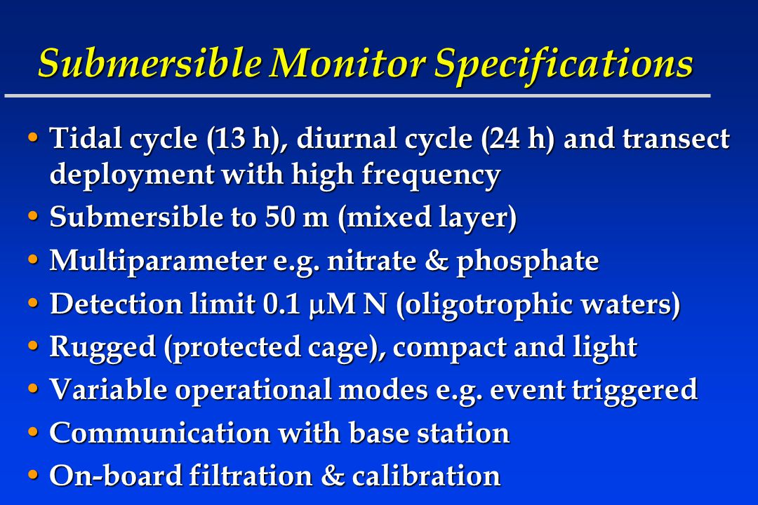 Submersible Monitor Specifications Tidal cycle (13 h), diurnal cycle (24 h) and transect deployment with high frequency Tidal cycle (13 h), diurnal cy