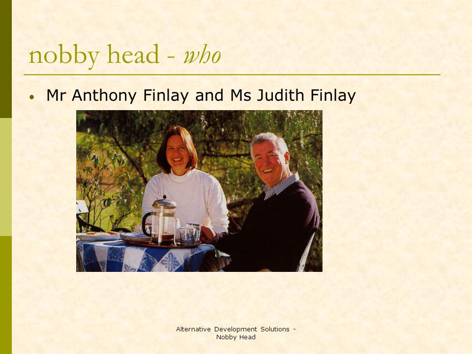 nobby head - who Mr Anthony Finlay and Ms Judith Finlay