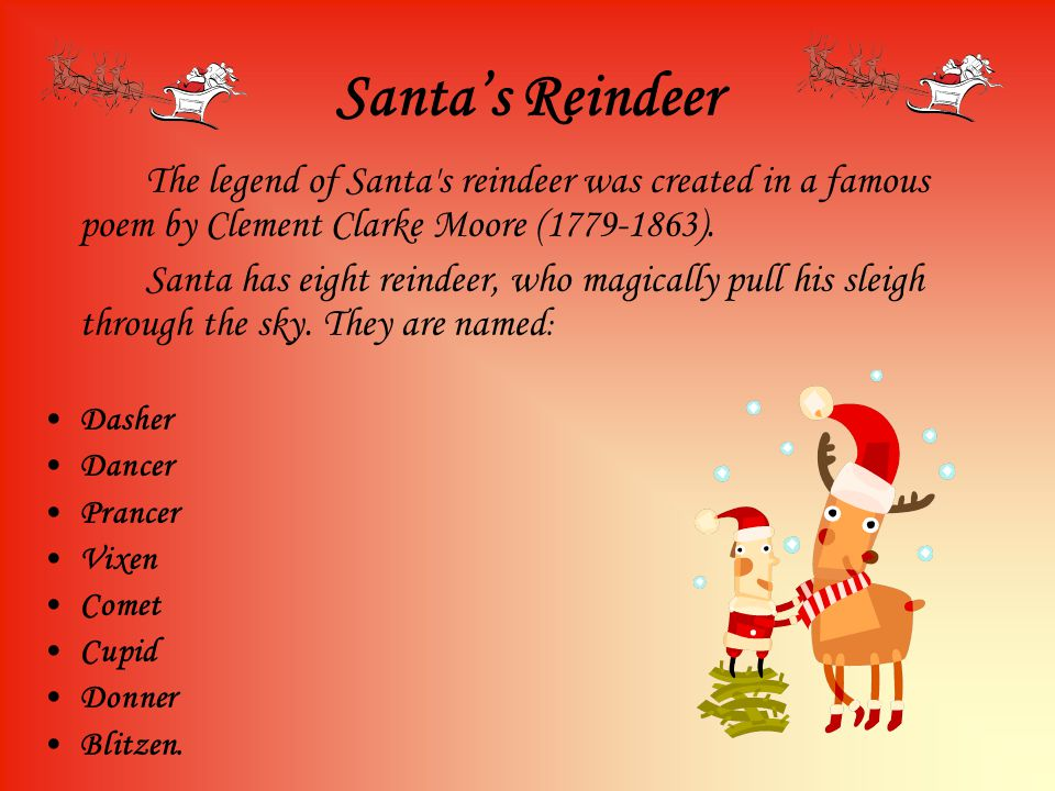 Santa's Reindeer The legend of Santa s reindeer was created in a famous poem by Clement Clarke Moore (1779-1863).