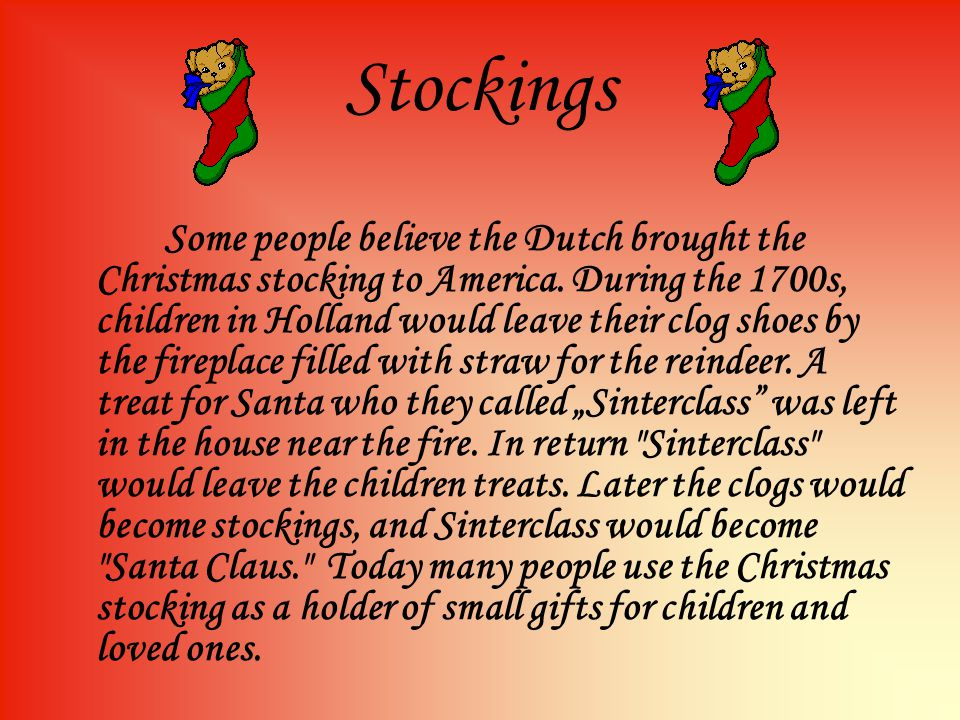 Stockings Some people believe the Dutch brought the Christmas stocking to America.