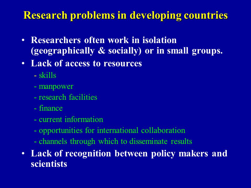 Research problems in developing countries Researchers often work in isolation (geographically & socially) or in small groups.