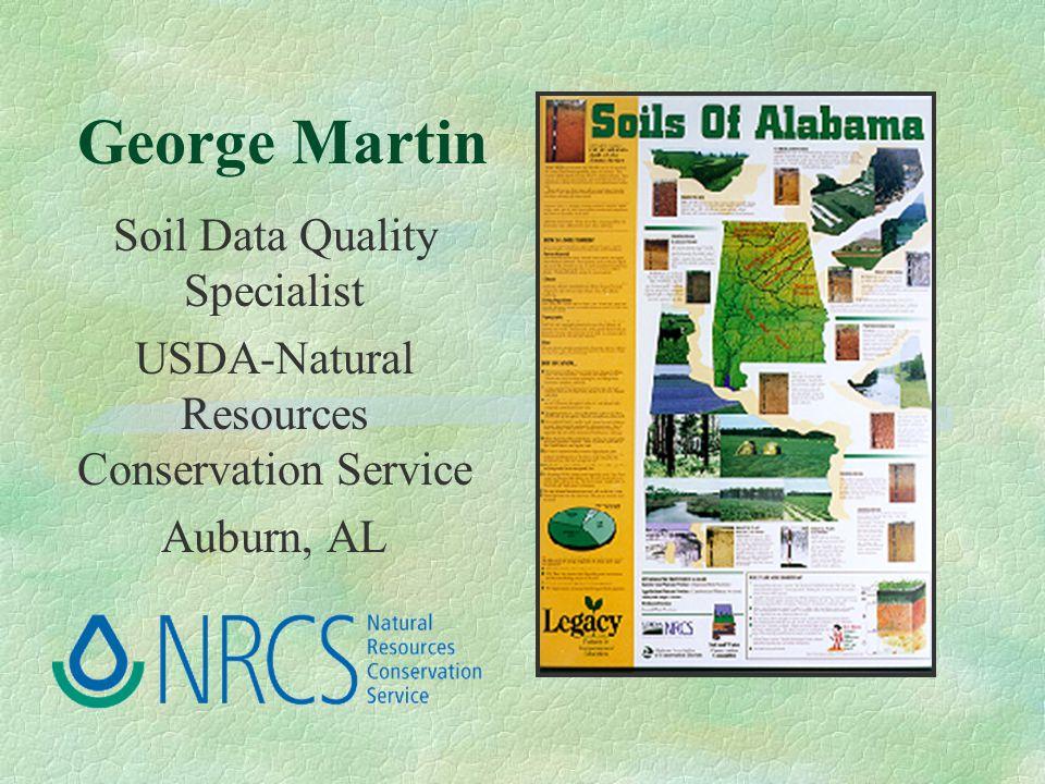 George Martin Soil Data Quality Specialist USDA-Natural Resources Conservation Service Auburn, AL