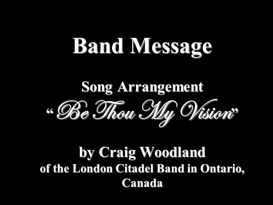 "Band Message Song Arrangement "" Be Thou My Vision "" by Craig Woodland of the London Citadel Band in Ontario, Canada"