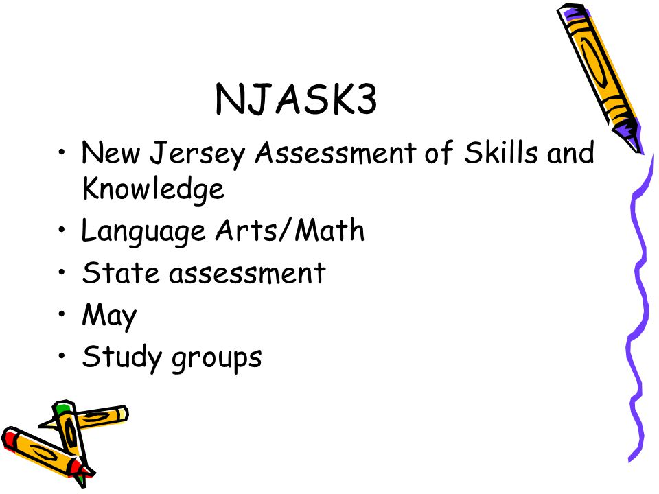 NJASK3 New Jersey Assessment of Skills and Knowledge Language Arts/Math State assessment May Study groups
