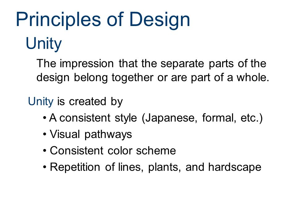 Principles of Design Unity The impression that the separate parts of the design belong together or are part of a whole.