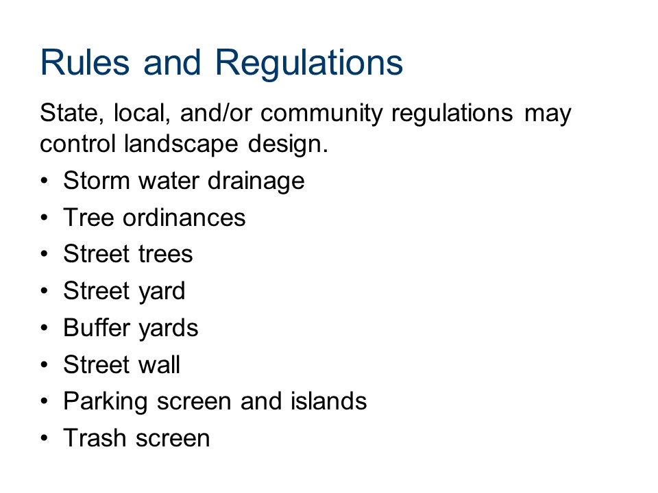 Rules and Regulations State, local, and/or community regulations may control landscape design.