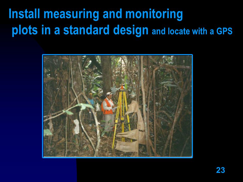 23 Install measuring and monitoring plots in a standard design and locate with a GPS
