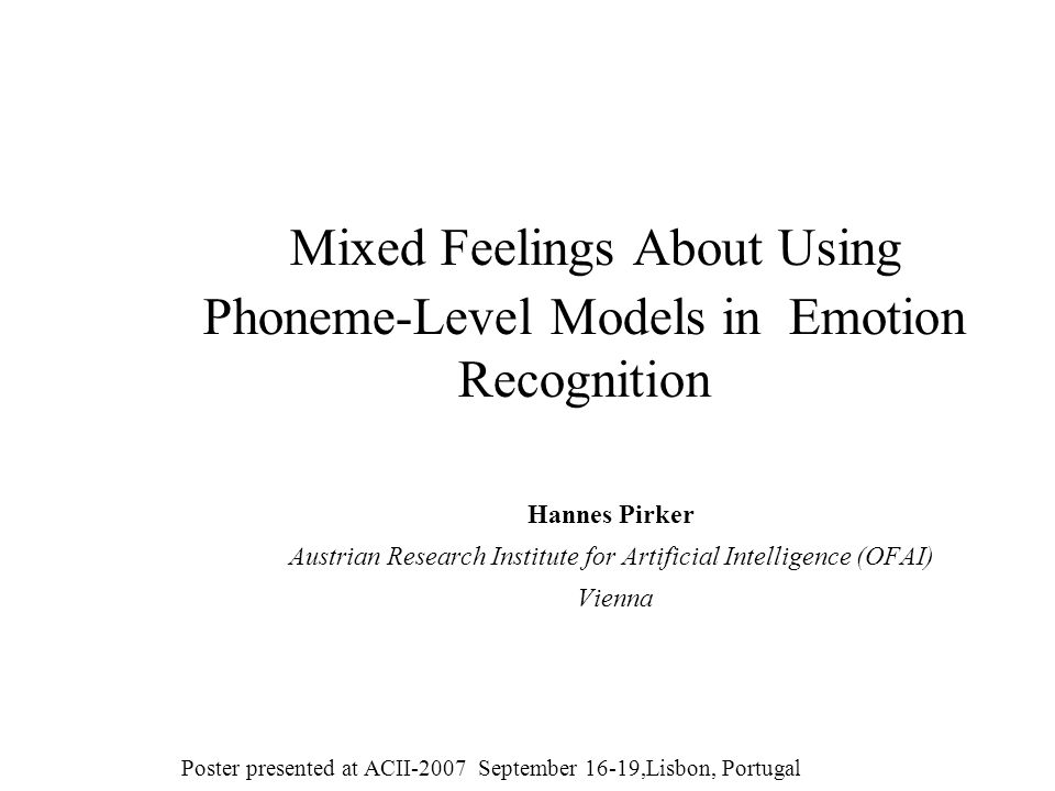 Mixed Feelings About Using Phoneme-Level Models in Emotion Recognition Hannes Pirker Austrian Research Institute for Artificial Intelligence (OFAI) Vi