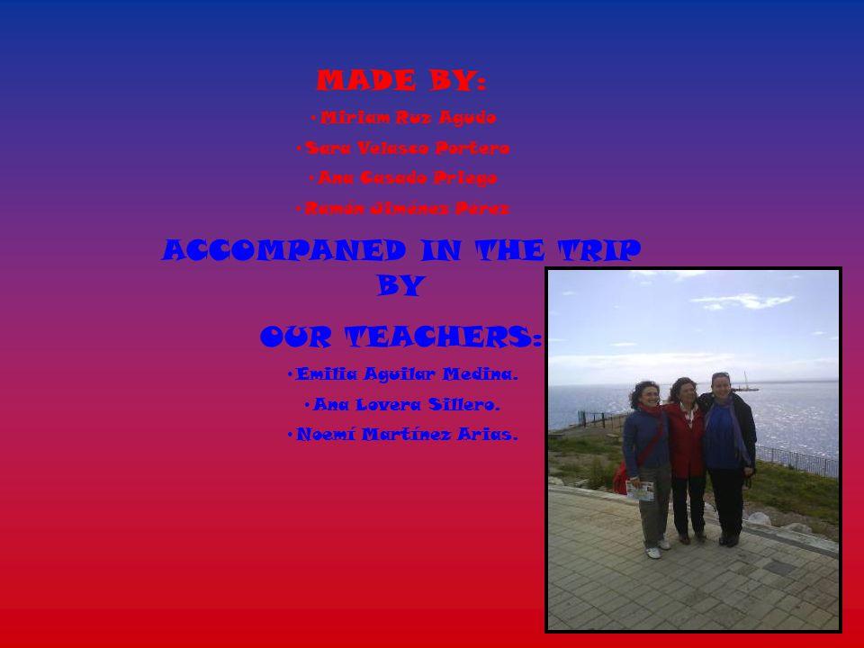MADE BY: Miriam Ruz Agudo Sara Velasco Portero Ana Casado Priego Ramón Jiménez Pérez ACCOMPANED IN THE TRIP BY OUR TEACHERS: Emilia Aguilar Medina.