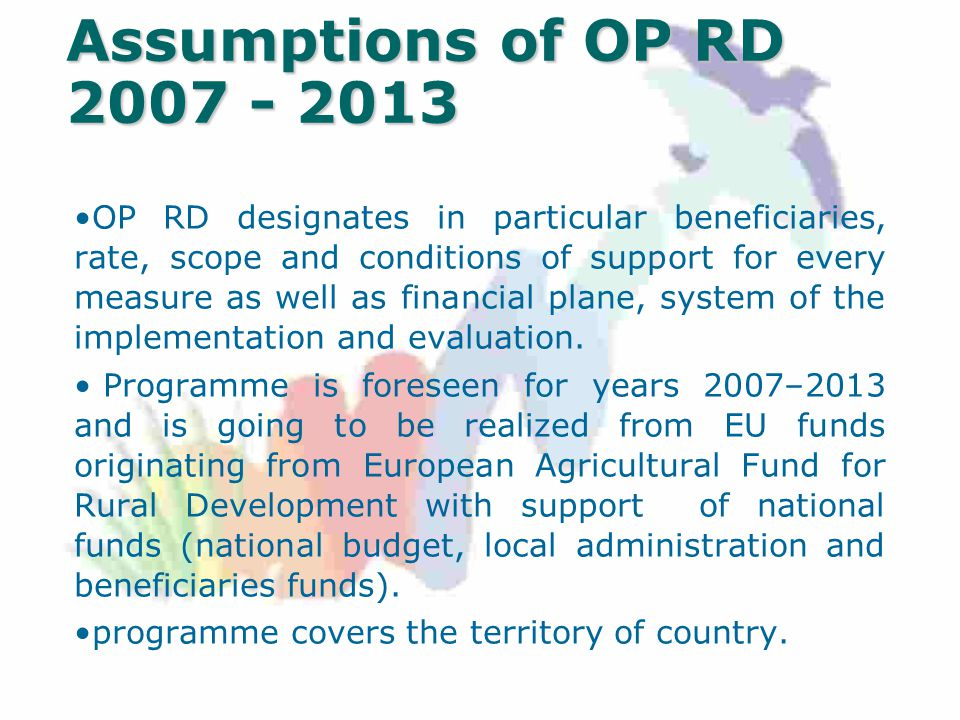 Assumptions of OP RD OP RD designates in particular beneficiaries, rate, scope and conditions of support for every measure as well as financial plane, system of the implementation and evaluation.