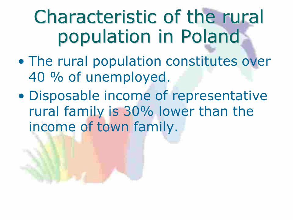 Characteristic of the rural population in Poland The rural population constitutes over 40 % of unemployed.