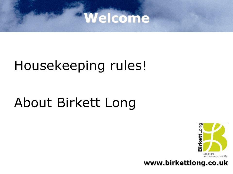 www.birkettlong.co.uk Welcome Housekeeping rules! About Birkett Long