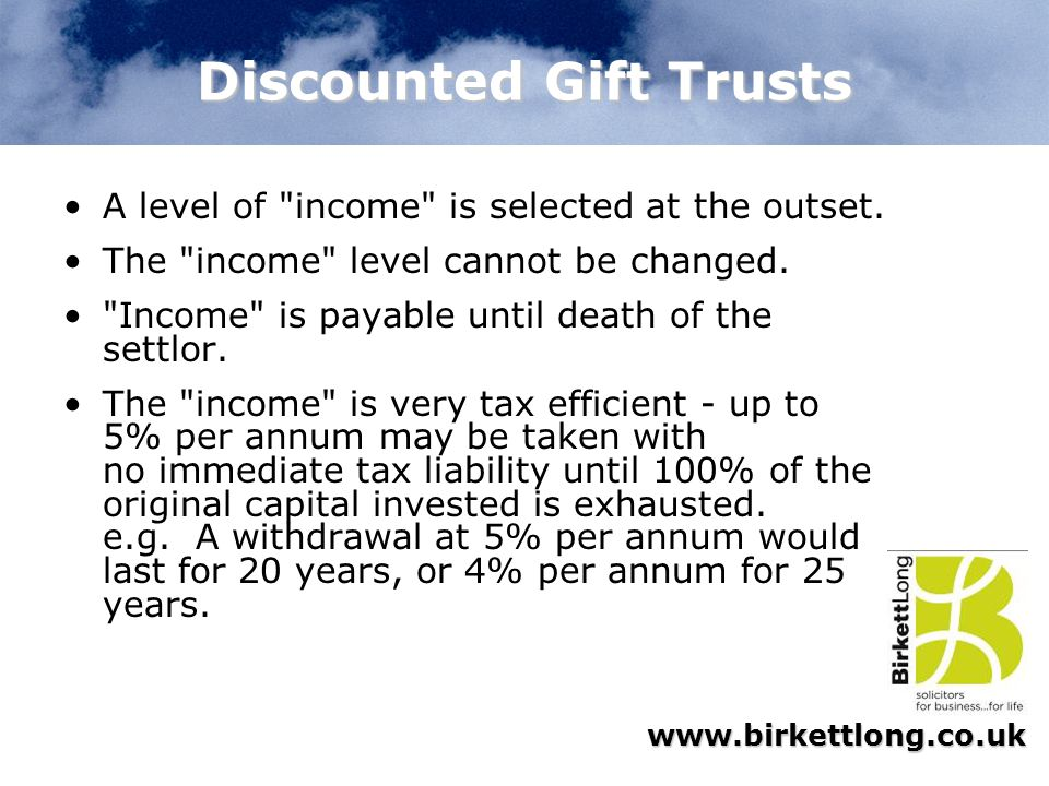 www.birkettlong.co.uk Discounted Gift Trusts A level of
