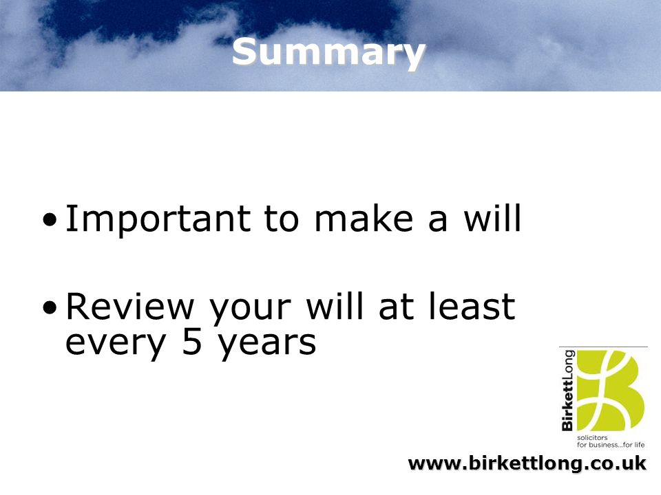 www.birkettlong.co.uk Summary Important to make a will Review your will at least every 5 years