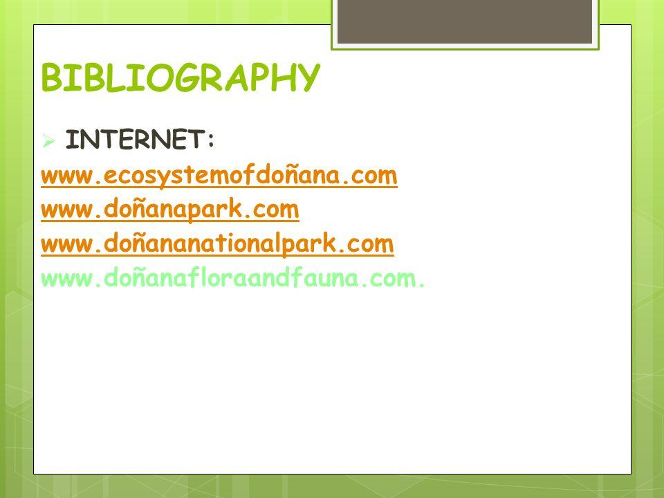 BIBLIOGRAPHY  INTERNET: www.ecosystemofdoñana.com www.doñanapark.com www.doñananationalpark.com www.doñanafloraandfauna.com.