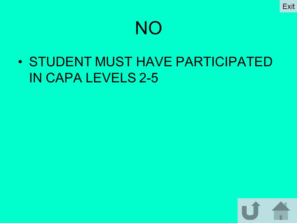 NO STUDENT MUST HAVE PARTICIPATED IN CAPA LEVELS 2-5 Exit