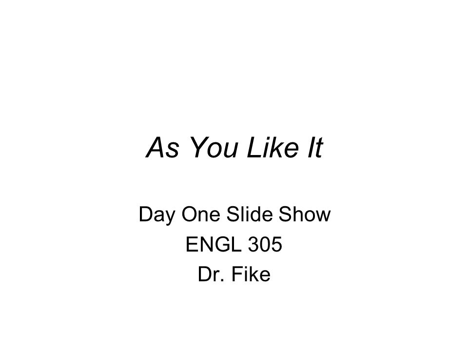 As You Like It Day One Slide Show ENGL 305 Dr. Fike