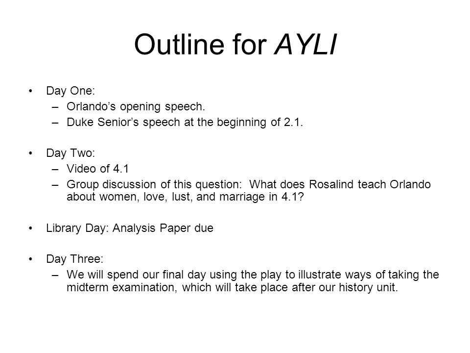 Outline for AYLI Day One: –Orlando's opening speech.