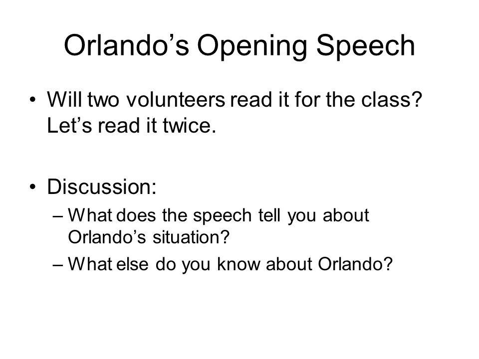 Orlando's Opening Speech Will two volunteers read it for the class.