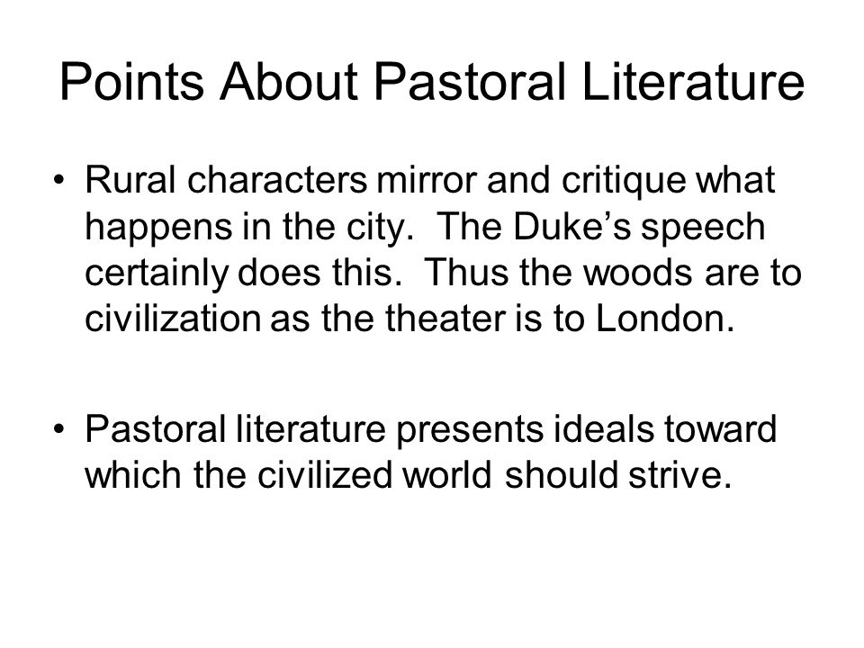 Points About Pastoral Literature Rural characters mirror and critique what happens in the city.