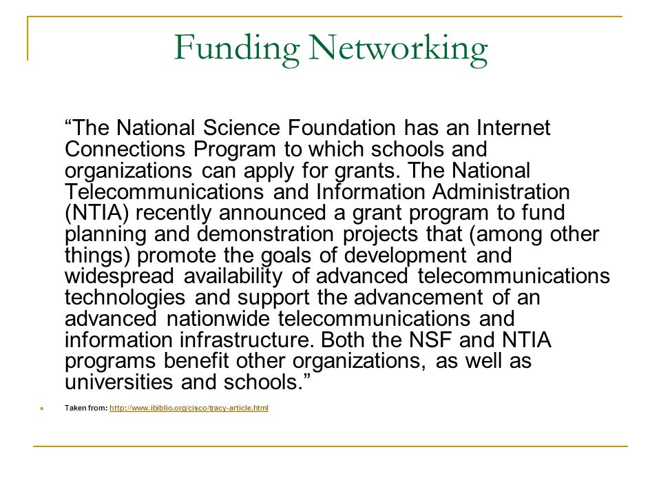 Funding Networking The National Science Foundation has an Internet Connections Program to which schools and organizations can apply for grants.