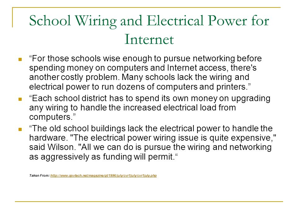 School Wiring and Electrical Power for Internet For those schools wise enough to pursue networking before spending money on computers and Internet access, there s another costly problem.