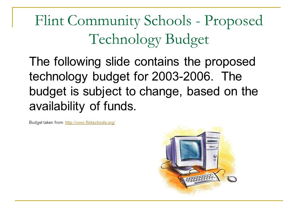 Flint Community Schools - Proposed Technology Budget The following slide contains the proposed technology budget for 2003-2006.