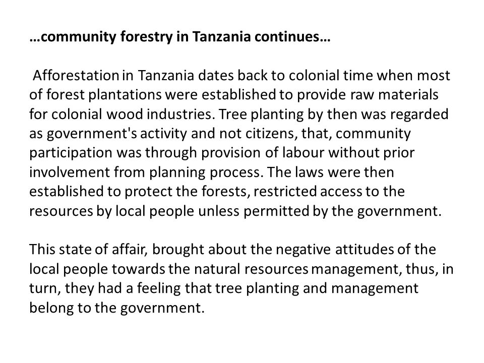 …community forestry in Tanzania continues… Afforestation in Tanzania dates back to colonial time when most of forest plantations were established to provide raw materials for colonial wood industries.