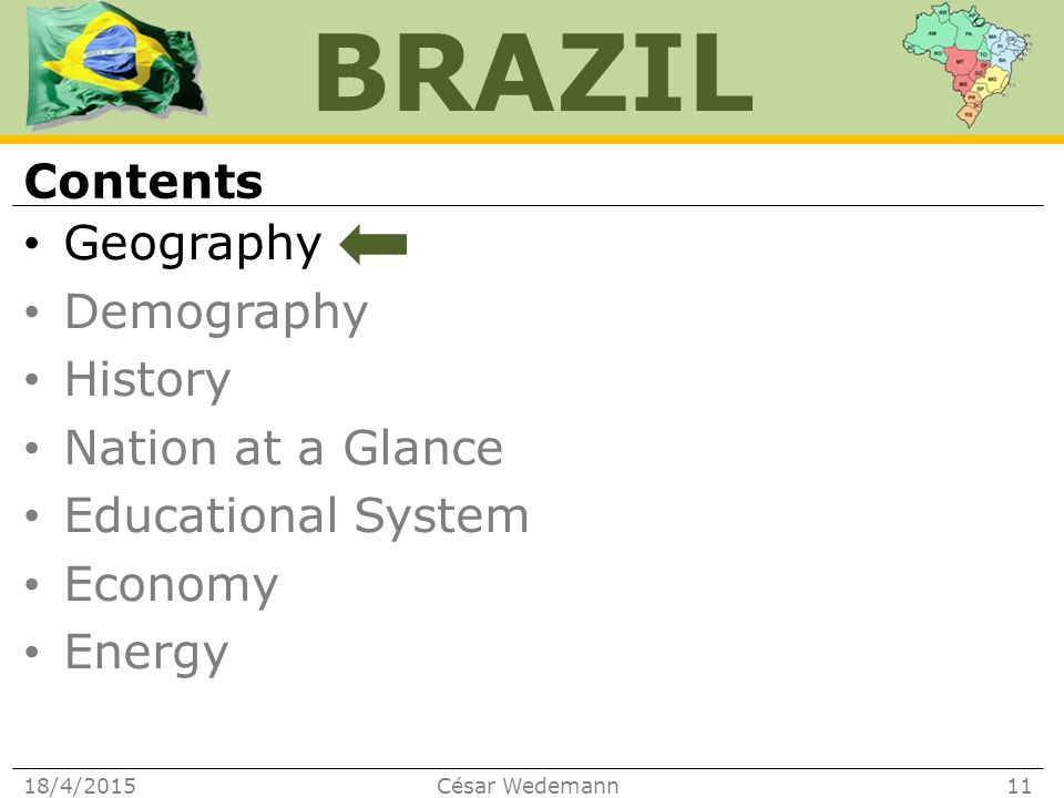BRAZIL Geography Demography History Nation at a Glance Educational System Economy Energy Contents 18/4/2015César Wedemann11