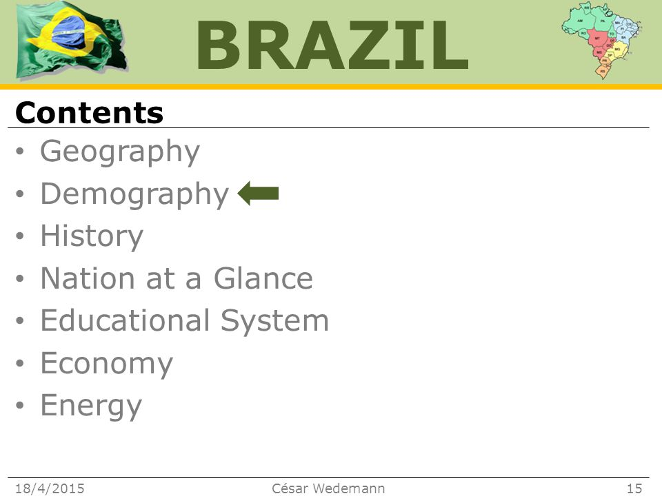 BRAZIL Geography Demography History Nation at a Glance Educational System Economy Energy Contents 18/4/2015César Wedemann15