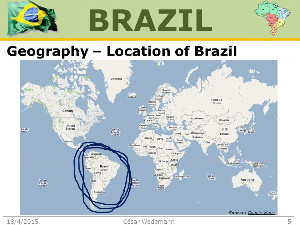 BRAZIL Geography – Location of Brazil 18/4/2015César Wedemann5 Source: Google MapsGoogle Maps